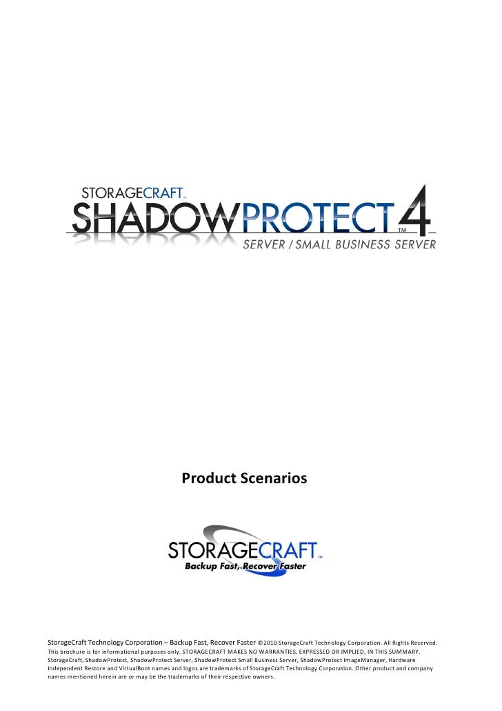 Product ScenariosStorageCraft Technology Corporation – Backup Fast, Recover Faster ©2010 StorageCraft Technology Corporati...