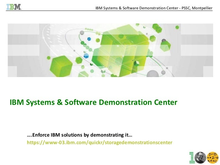 IBM Systems & Software Demonstration Center   ….Enforce IBM solutions by demonstrating it… https://www-03.ibm.com/quickr/s...