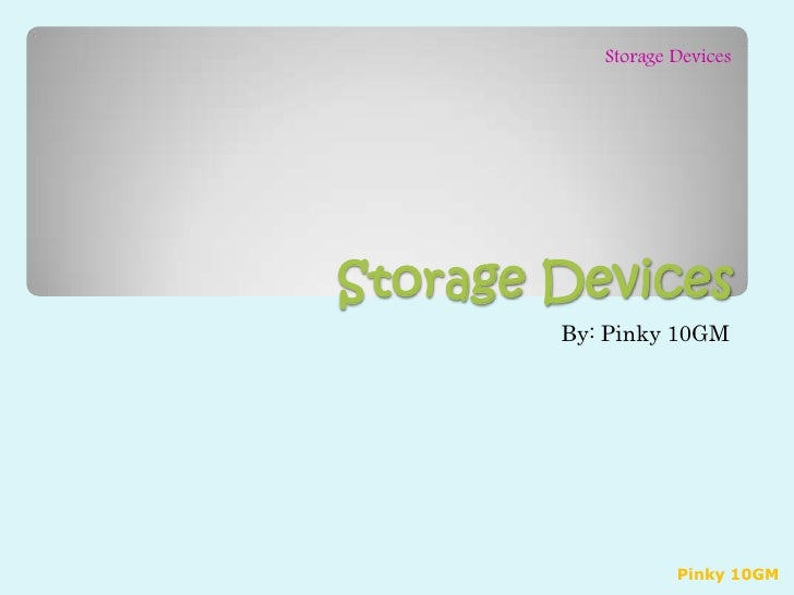 Storage Devices<br />By: Pinky 10GM<br />Pinky 10GM<br />