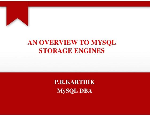 AN OVERVIEW TO MYSQL   STORAGE ENGINES      P.R.KARTHIK       MySQL DBA