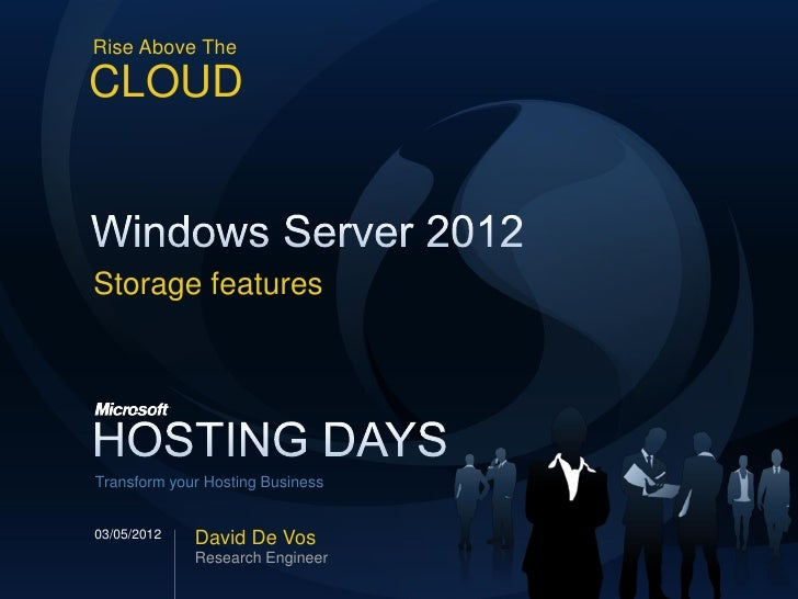 Rise Above TheCLOUDStorage featuresTransform your Hosting Business03/05/2012   David De Vos             Research Engineer