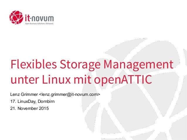Flexibles Storage Management unter Linux mit openATTIC Lenz Grimmer <lenz.grimmer@it-novum.com> 17. LinuxDay, Dornbirn 21....
