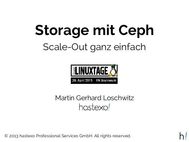 Storage mit CephScale-Out ganz einfachMartin Gerhard Loschwitz© 2013 hastexo Professional Services GmbH. All rights reserv...