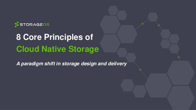 8 Core Principles of Cloud Native Storage A paradigm shift in storage design and delivery