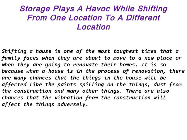 Storage Plays A Havoc While ShiftingFrom One Location To A DifferentLocationShifting a house is one of the most toughest t...