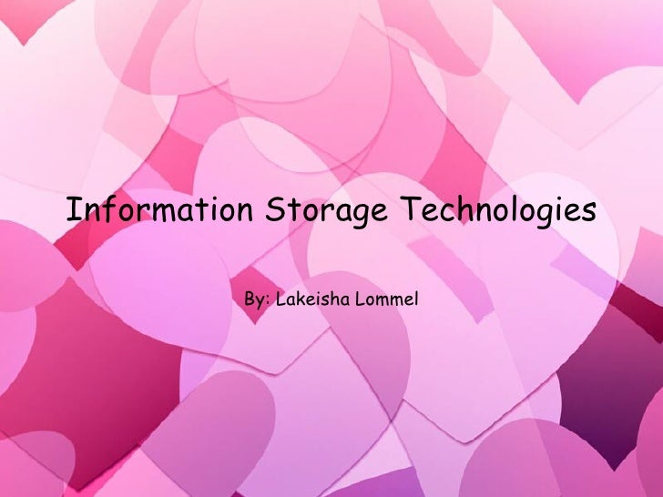 Information Storage Technologies By: Lakeisha Lommel
