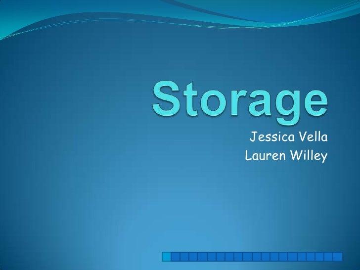 Storage<br />Jessica Vella<br />Lauren Willey<br />