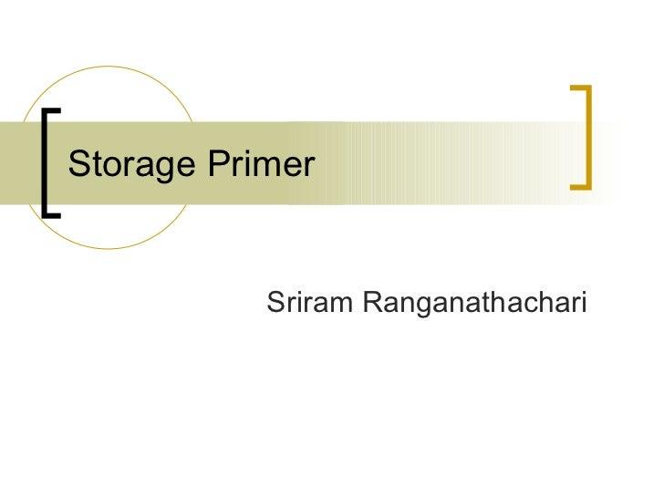 Storage Primer Sriram Ranganathachari