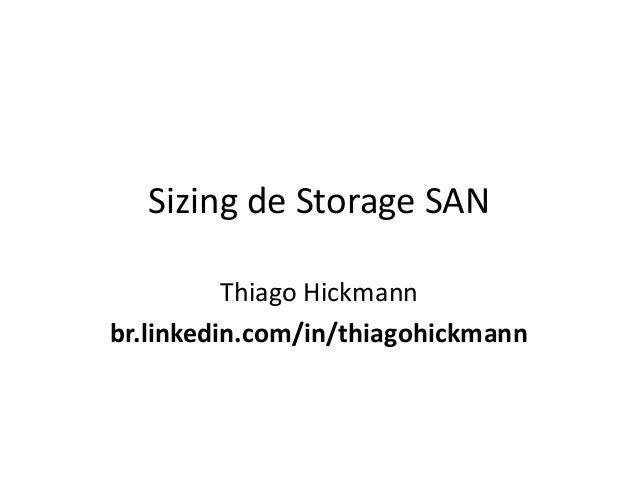 Sizing de Storage SAN          Thiago Hickmannbr.linkedin.com/in/thiagohickmann