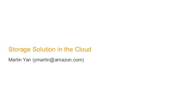 Storage Solution in the Cloud Martin Yan (ymartin@amazon.com)