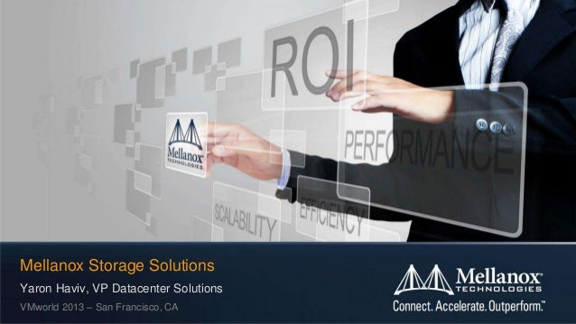 Mellanox Storage Solutions Yaron Haviv, VP Datacenter Solutions VMworld 2013 – San Francisco, CA