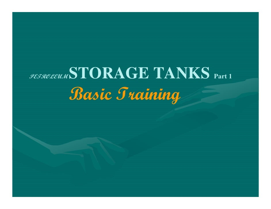 PETROLEUM   STORAGE TANKS Part 1            Basic Training
