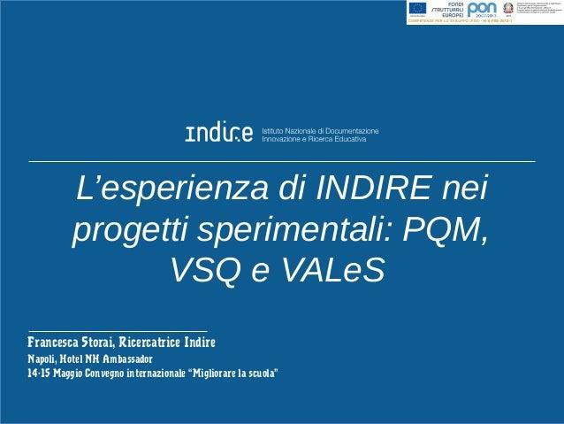 L'esperienza di INDIRE nei progetti sperimentali: PQM, VSQ e VALeS Francesca Storai, Ricercatrice Indire Napoli, Hotel NH ...
