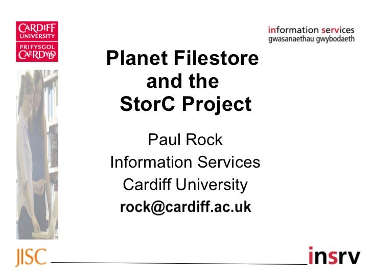 Planet Filestore    and the StorC Project     Paul RockInformation Services  Cardiff University