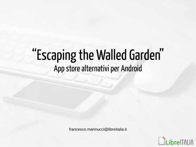 """Escaping the Walled Garden""  App store alternativi per Android  francesc0.marinucci@| ibreita| ia. it  Ùubrentntln"