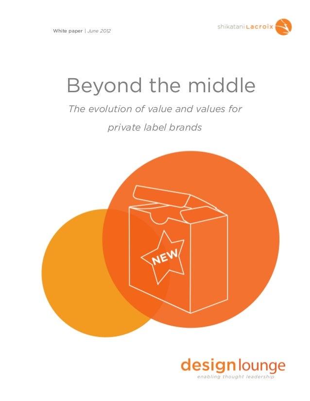 Beyond the middleThe evolution of value and values forprivate label brandsWhite paper | June 2012
