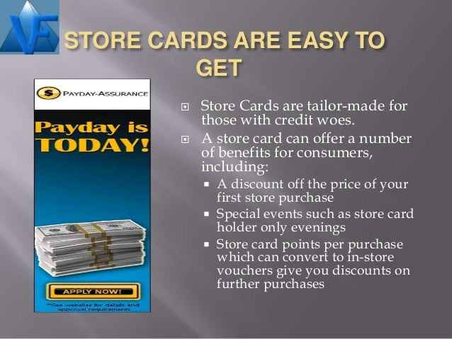 STORE CARDS ARE EASY TO         GET           Store Cards are tailor-made for            those with credit woes.        ...