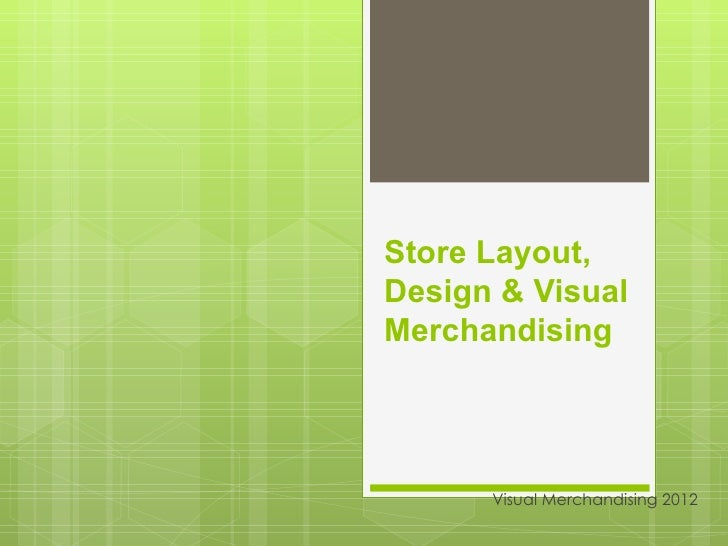 Store Layout,Design & VisualMerchandising      Visual Merchandising 2012