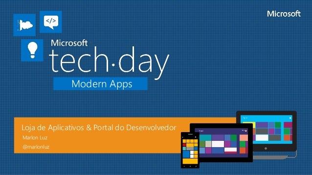 Modern Apps Loja de Aplicativos & Portal do Desenvolvedor Marlon Luz @marlonluz