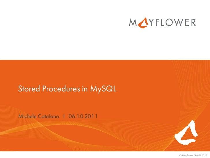 Stored Procedures in MySQLMichele Catalano I 06.10.2011                                © Mayflower GmbH 2011
