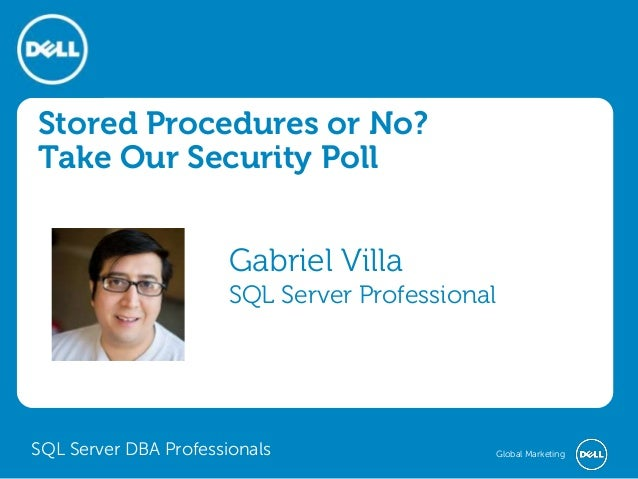 Global Marketing Stored Procedures or No? Take Our Security Poll Gabriel Villa SQL Server Professional SQL Server DBA Prof...