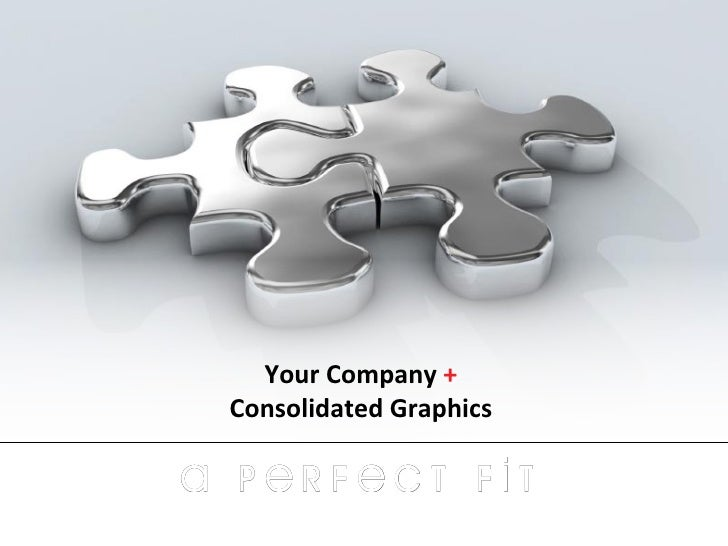 Your Company  +   Consolidated Graphics