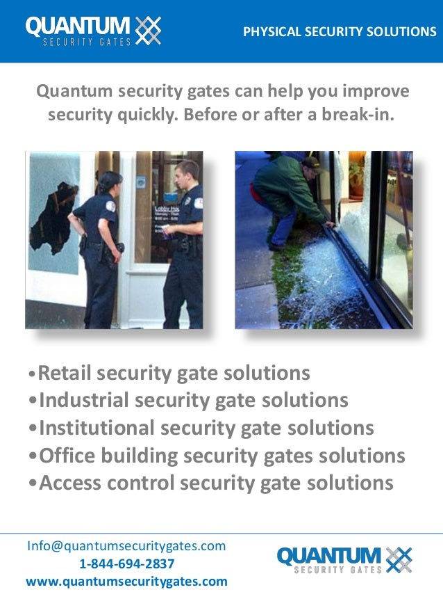 PHYSICAL SECURITY SOLUTIONS Info@quantumsecuritygates.com 1-844-694-2837 www.quantumsecuritygates.com Quantum security gat...