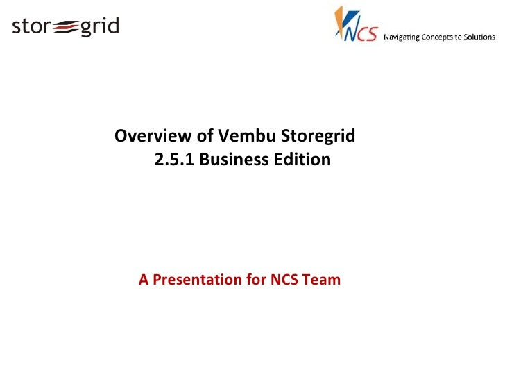 Overview of Vembu Storegrid 2.5.1 Business Edition A Presentation for NCS Team