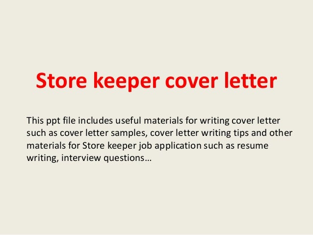Store keeper cover letter This ppt file includes useful materials for writing cover letter such as cover letter samples, c...