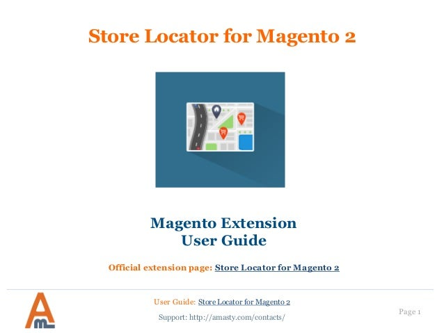 User Guide: Store Locator for Magento 2 Page 1 Store Locator for Magento 2 Magento Extension User Guide Official extension...
