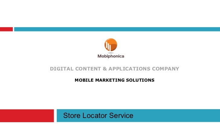 DIGITAL CONTENT & APPLICATIONS COMPANY MOBILE MARKETING SOLUTIONS Store Locator Service
