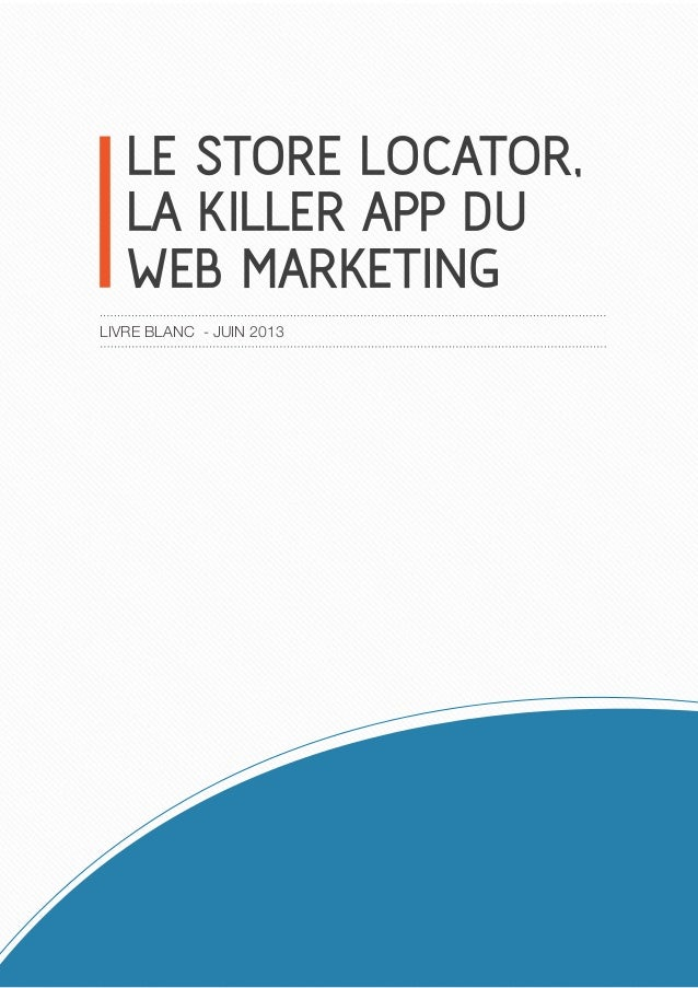 LE STORE LOCATOR, LA KILLER APP DU WEB MARKETING LIVRE BLANC - JUIN 2013