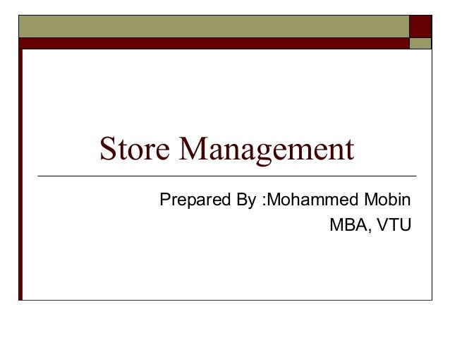 Store Management Prepared By :Mohammed Mobin MBA, VTU
