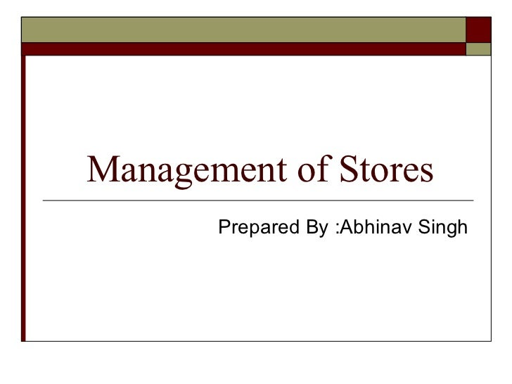 Management of Stores       Prepared By :Abhinav Singh