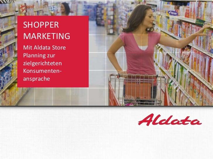 SHOPPER      MARKETING      Mit Aldata Store      Planning zur      zielgerichteten      Konsumenten-      ansprachewww.al...