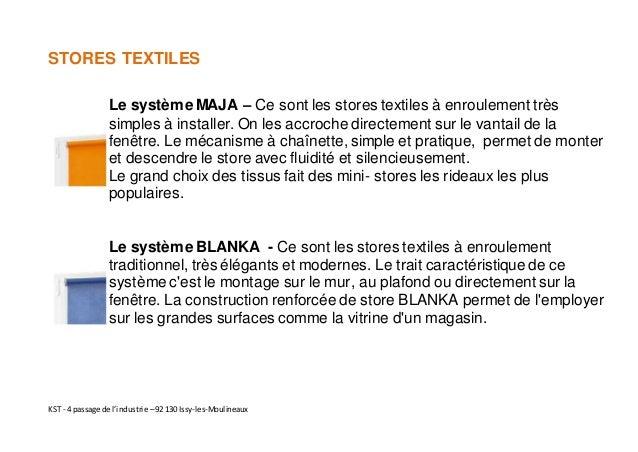 KST - 4 passage de l'industrie –92 130 Issy-les-Moulineaux STORES TEXTILES Le systèmeMAJA – Ce sont les stores textiles à ...