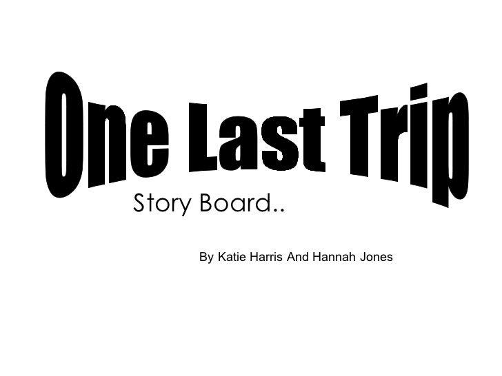 By Katie Harris And Hannah Jones One Last Trip  Story Board..