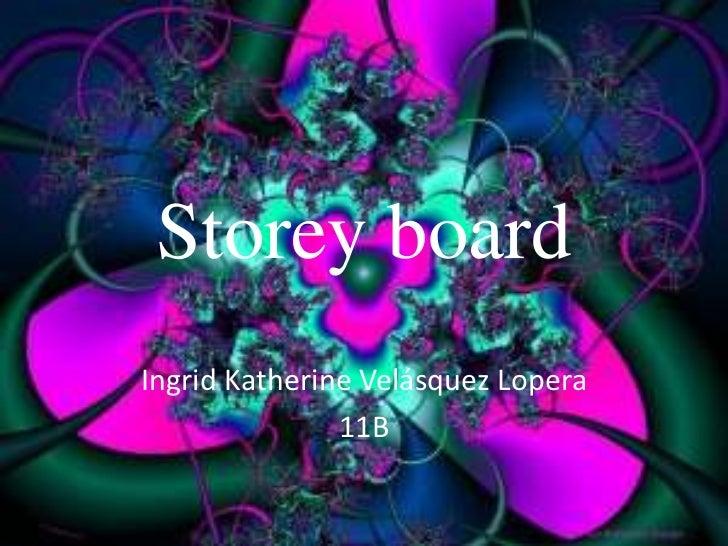 Storey board<br />Ingrid Katherine Velásquez Lopera <br />11B<br />