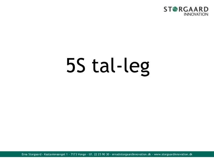 5S tal-legErna Storgaard - Kastanievænget 1 - 7173 Vonge - tlf. 22 25 90 30 - erna@storgaardinnovation.dk - www.storgaardi...