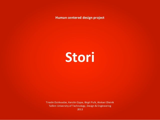 Human	  centered	  design	  project                      StoriTina%n	  Dzirkvadze,	  Kers%n	  Oppe,	  Birgit	  Pulk,	  Ale...