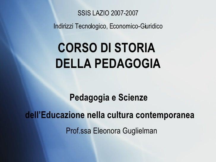 CORSO DI STORIA  DELLA PEDAGOGIA Prof.ssa Eleonora Guglielman SSIS LAZIO 2007-2007 Indirizzi Tecnologico, Economico-Giurid...