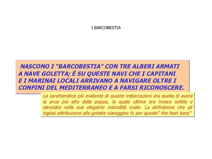 """I BARCOBESTIA NASCONO I """"BARCOBESTIA"""" CON TRE ALBERI ARMATI  A NAVE GOLETTA; È SU QUESTE NAVI CHE I CAPITANI  E I MARINAI ..."""