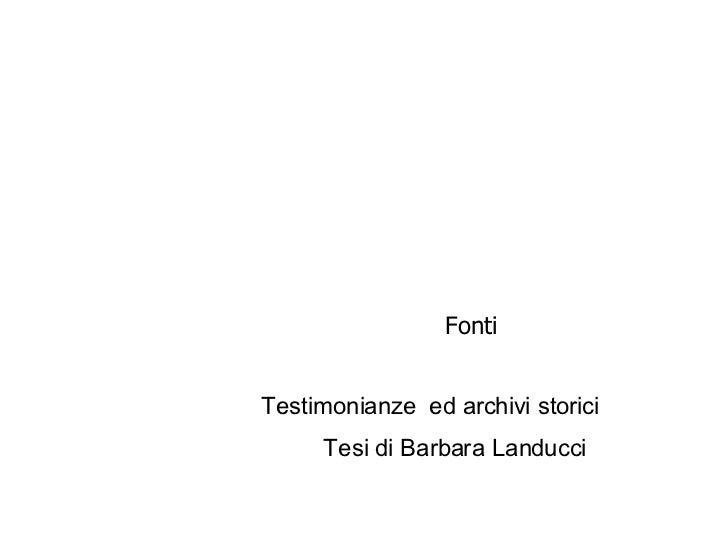 Fonti  Testimonianze  ed archivi storici Tesi di Barbara Landucci