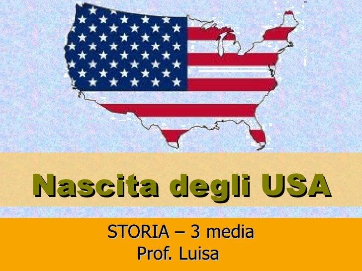 STORIA – 3 media Prof. Luisa  Nascita degli USA