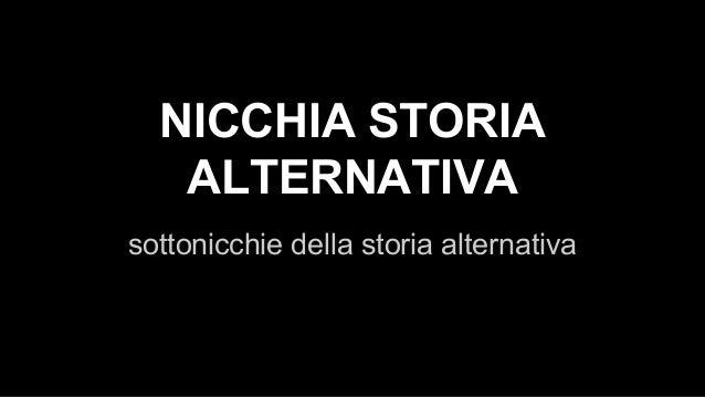 NICCHIA STORIA ALTERNATIVA sottonicchie della storia alternativa