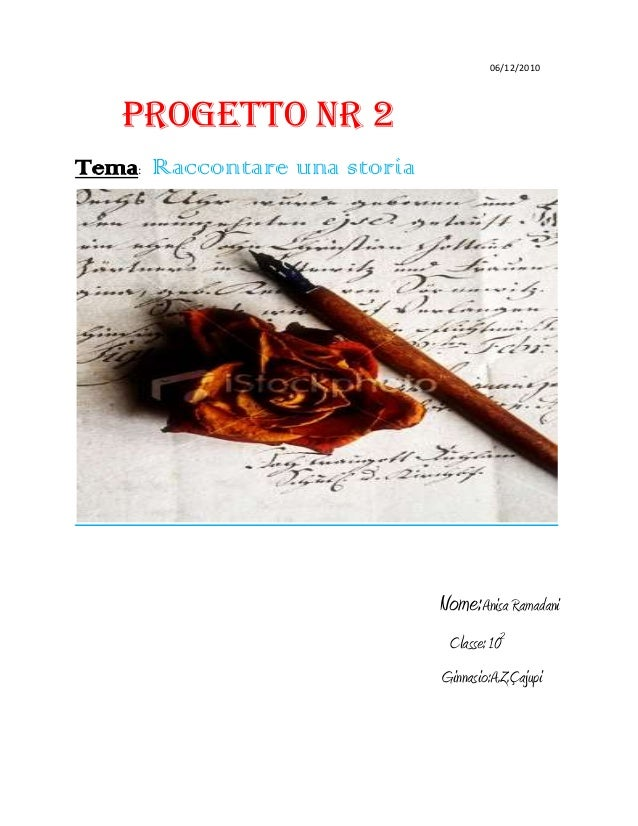 06/12/2010Progetto nr 2Tema: Raccontare una storiaNome:Anisa RamadaniClasse: 102Ginnasio:A.Z.Çajupi