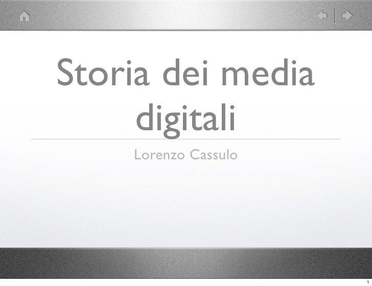 Storia dei media      digitali     Lorenzo Cassulo                           1