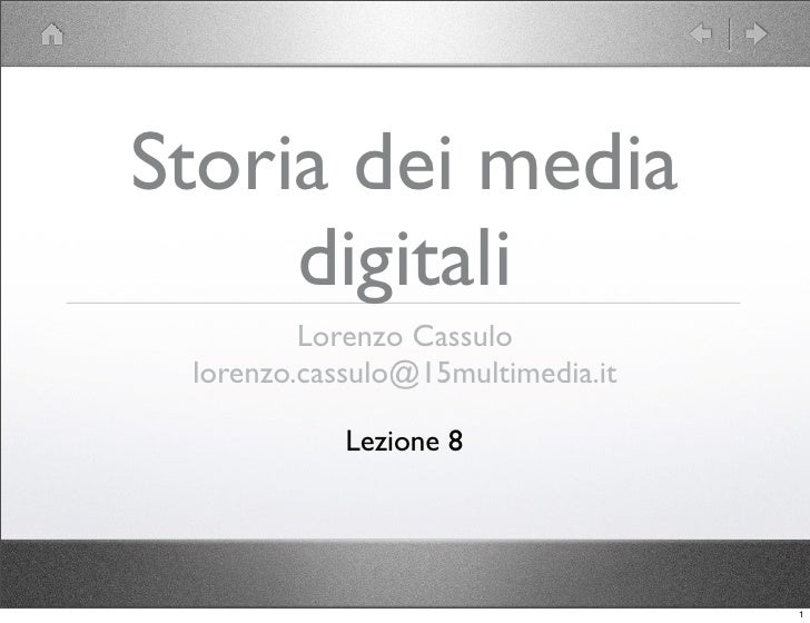 Storia dei media      digitali          Lorenzo Cassulo  lorenzo.cassulo@15multimedia.it              Lezione 8           ...