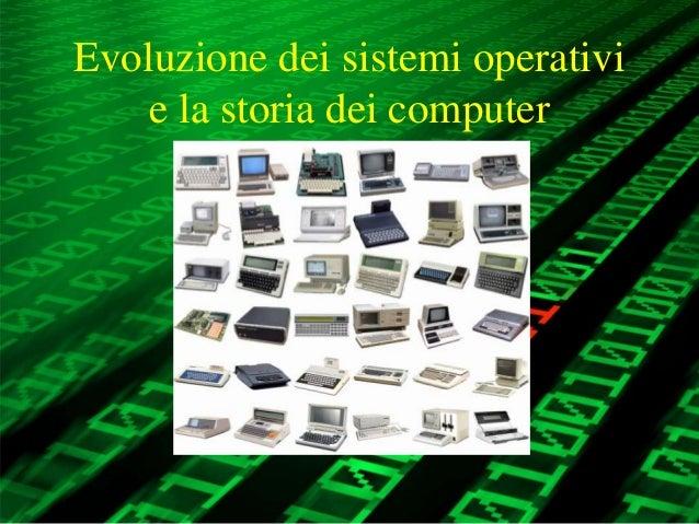 Evoluzione dei sistemi operativie la storia dei computer
