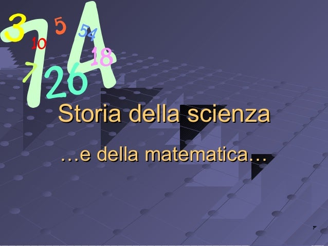 Storia della scienzaStoria della scienza ……e della matematica…e della matematica…